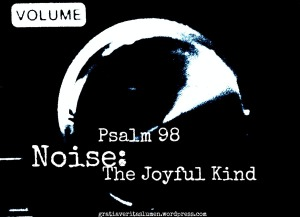 Noise_thejoyfulkind_Psalm98_Blogpost