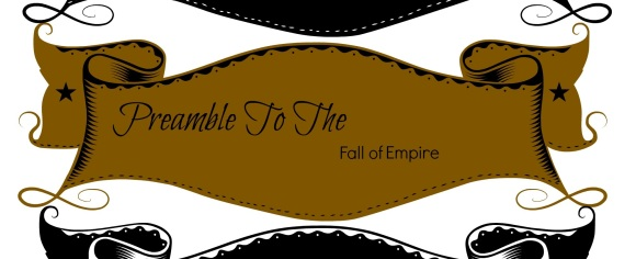 Preamble to the fall of Empire