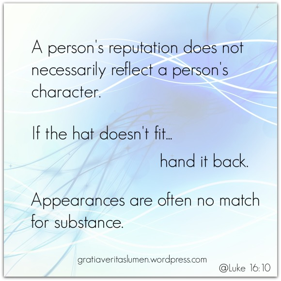 Reputation is not always a mirror of a persons character