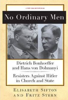 Stern and Sifton Bonhoeffer and Dohnanyi No Ordinary Men