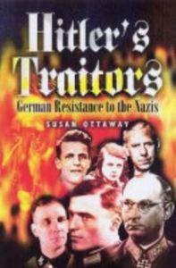 Hitler's Traitors: German Resistance to the Nazis, Susan Oattaway